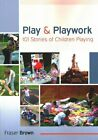 Play and Playwork: 101 Stories of Children Playing: 101 stories of children playing by Fraser Brown (Paperback, 2014)