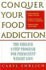 Conquer Your Food Addiction: The Ehrlich 8-Step Program for Permanent -ExLibrary