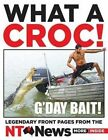What a Croc!: Legendary Front Pages from the NT News by Hachette Australia (Paperback, 2014)
