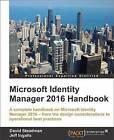 Microsoft Identity Manager 2016 Handbook by Jeff Ingalls, David Steadman (Paperback, 2016)