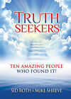 Truth Seekers: Ten Amazing People Who Found It by Mike Shreve, Sid Roth (Paperback, 2011)