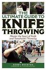 The Ultimate Guide to Knife Throwing: Master the Sport of Knife and Tomahawk Throwing by Bobby Branton (Paperback, 2015)
