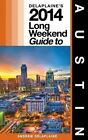 Delaplaine's 2014 Long Weekend Guide to Austin by Andrew Delaplaine (Paperback / softback, 2013)