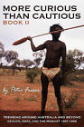 More Curious Than Cautious: Book II: Trekking Around Australia and Beyond 1957 - 1958 by Peter Fraser (Paperback / softback, 2010)