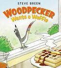 Woodpecker Wants Waffles by Steve Breen (2016, Hardcover)