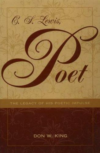 C.S. Lewis, Poet: The Legacy of His Poetic Impulse, King, Don W, Good Book
