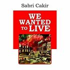 We Wanted to Live 9781418435127 by Sabri Cakir Paperback