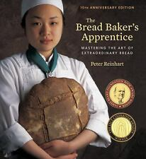 The Bread Baker's Apprentice, 15th Anniversary Edition : Mastering the Art of Extraordinary Bread by Peter Reinhart (2016, Hardcover)