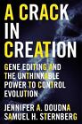 A Crack in Creation : Gene Editing and the Unthinkable Power to Control Evolution by Jennifer A. Doudna and Samuel H. Sternberg (2017, Hardcover)