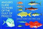 Angler's Guide to Fishes of the Gulf of Mexico by Jerald Horst, Mike Lane (Hardback, 2006)