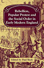 Rebellion, Popular Protest and the Social Order in Early Modern England by Paul Slack (Paperback, 2008)