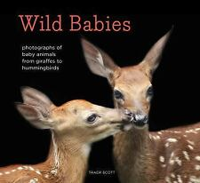 Wild Babies: Photographs of Baby Animals from Giraffes to Hummingbirds, Scott, T