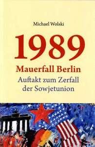 Michael Wolski: 1989 Mauerfall Berlin - Auftakt zum Zerfall der Sowjetunion