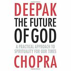 The Future of God: A practical approach to Spirituality for our times by Deepak Chopra (Paperback, 2014)