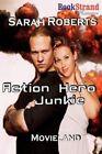 Action Hero Junkie [Movieland] (Bookstrand Publishing Romance) by Sarah Roberts (Paperback / softback, 2012)
