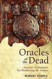 Oracles of the Dead: Ancient Techniques for Predicting the Future by Robert...