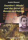 Sauniere's Model and the Secret of Rennes-le-Chateau (UK Only): The Priests Final Legacy That Unveils the Location of His Terrifying Discovery by Andre Douzet (Paperback, 2001)