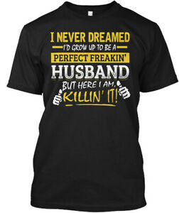 Perfect-Freakin-Husband-Grunge-I-Never-Dreamed-I-039-d-Hanes-Tagless-Tee-T-Shirt