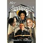 Her Appearing a Love Story 9780595525072 by Donald G. Hanway Book