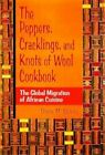 The Peppers, Cracklings, and Knots of Wool Cookbook: The Global Migration of African Cuisine by Diane M. Spivey (Hardback, 1999)