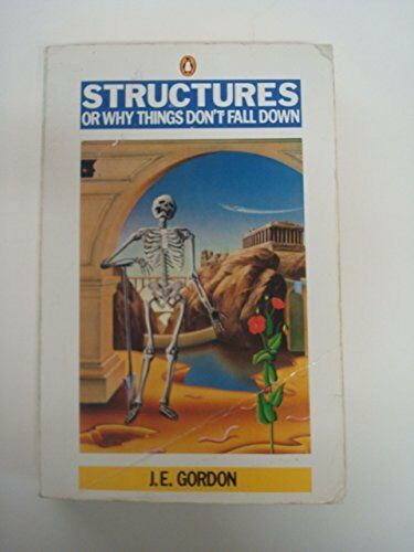Structures: Or Why Things Don't Fall Down (Pelican)-J. E. Gordon