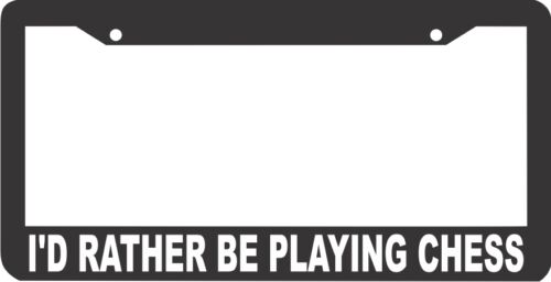 I/'D RATHER BE PLAYING CHESS  License Plate Frame