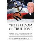 Freedom of True Love 9781453575840 by Father Frank O M I Wagner Hardback