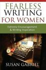 Fearless Writing for Women: Extreme Encouragement and Writing Inspiration by Susan Gabriel (Paperback / softback, 2014)