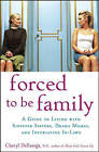 Forced to be Family: A Guide for Living with Sinister Sisters, Drama Mamas, and Infuriating in Laws by Cheryl Dellasega (Hardback, 2007)