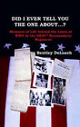 Did I Tell You the One About...? Memoirs of Life Behind the Lines of WWII the 6834th Rearmament Regiment by Betty Bentley DeLoach (Paperback, 2004)