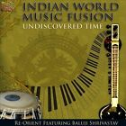 Indian World Music Fusion: Undiscovered Time * by Re-Orient/Baluji Shrivastav (CD, Apr-2012, ARC)