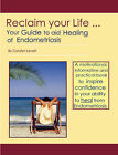 Reclaim Your Life - Your Guide to Aid Healing of Endometriosis by Carolyn Levett (Paperback, 2008)