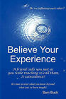 Believe Your Experience: Trust What You Know Beyond What You''ve Been Taught. by Sam Buck (Paperback / softback, 2010)