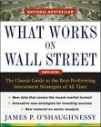 What Works on Wall Street : The Classic Guide to the Best-Performing Investment Strategies of All Time by James P. O'Shaughnessy (2011, Hardcover)