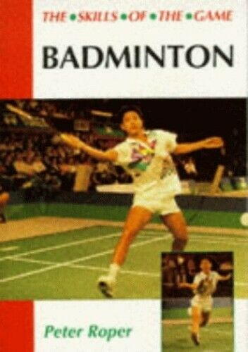 Badminton: The Skills of the Game by Roper, Peter Paperback Book The Fast Free