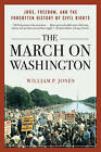 The March on Washington: Jobs, Freedom, and the Forgotten History of Civil Rights by William P. Jones (Paperback, 2014)