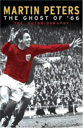 The Ghost Of '66: The Autobiography By Martin Peters. 9780752881492