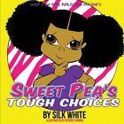 Sweet Pea's Tough Choices by Silk White (Paperback / softback, 2014)