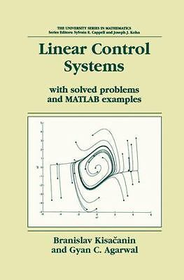 University Series in Mathematics: Linear Control Systems : With Solved  Problems and MATLAB Examples by Branislav Kisaèanin and Gyan C  Agarwal  (2001,