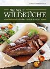 Die neue Wildküche von Olgierd E. J. Graf Kujawski (2015, Kunststoffeinband)
