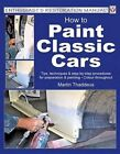 How to Paint Classic Cars: Tips, Techniques & Step-by-Step Procedures for Preparation & Painting by Martin Thaddeus (Paperback, 2016)