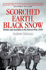 Scorched Earth, Black Snow: The First Year of the Korean War by Andrew Salmon (Hardback, 2011)