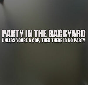 party in the backyard unless your a cop sticker funny car window decal