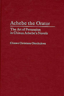 1 of 1 - Achebe the Orator: The Art of Persuasion in Chinua Achebe's Novels (Contributio