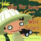 Way Far Away on a Wild Safari 9781416900726 by Valeria Petrone Misc