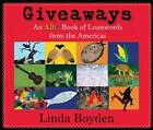 Giveaways: An ABC Book of Loanwords from the Americas by Linda Boyden (Hardback, 2010)