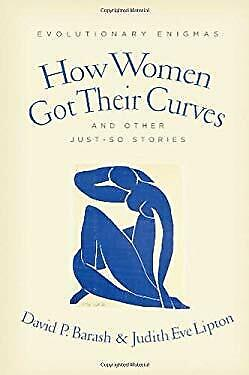 How Women Got Their Curves and Other Just-So Stories : Evolutionary Enigmas