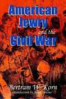 American Jewry and the Civil War by Bertram Wallace Korn (Paperback, 2001)