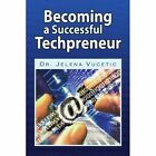 Becoming a Successful Techpreneur 9781436358330 by Jelena Vucetic Paperback