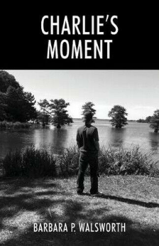 Charlie's Moment by Barbara P Walsworth.